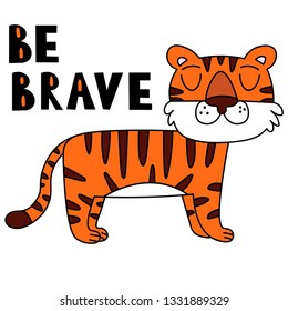 """Vector image of a tiger. Cartoon tiger with motivational inscription. The inscription """"be brave"""". Freehand drawing. The picture is suitable for posters, banners, cards. Drawing for children's clothes."""