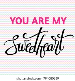 A vector image for valentine's day with sweetheart lettering. Calligraphy for design. You are my sweetheart. Waves background.