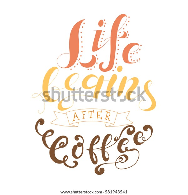 Vector ink lettering. Hand drawn quote.Life begins after coffee