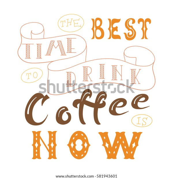 Vector ink lettering. Hand drawn quote.The best time to drink coffee is now
