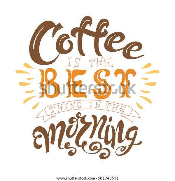 Vector ink lettering. Hand drawn quote. Coffee is the best thing in the morning