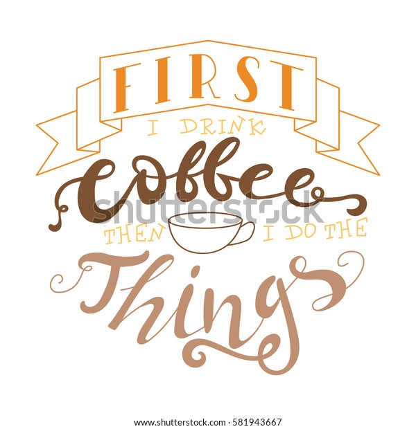 Vector ink lettering. Hand drawn quote.First i drink coffee then i do the things