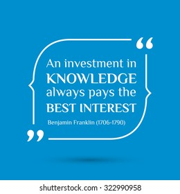 Vector inspirational motivational quote. An investment in knowledge always pays the best interest. Benjamin Franklin