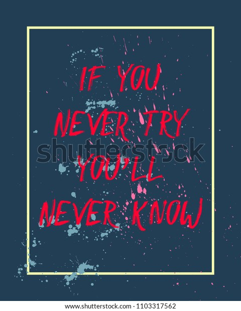 Vector inspirational quote for t-shirt print, wallpapers and wall decor. Hand drawn lettering design.