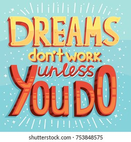 "Vector inspiring creative motivation quote. Typography hand drawn calligraphy lettering banner design concept with phrase ""Dreams don't work unless you do"""