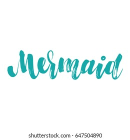 Vector isolated illustration with phrase Mermaid. Hand drawn summer background. Modern brush calligraphy, hand lettering. For postcard, print, poster.