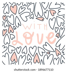 Vector land drawn illustration and quote: with love. Hearts pattern. Design print for t shirt, pin label, badges, sticker, greeting card, banner