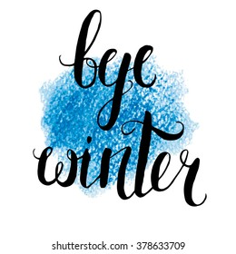 "Vector lettering ""Bye winter"" on blue pastel background. Hand drawn calligraphy."