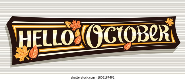 Vector lettering Hello October, black logo with curly calligraphic font, falling autumn leaves and decorative stripes, greeting card with swirly unique lettering hello october on grey background.