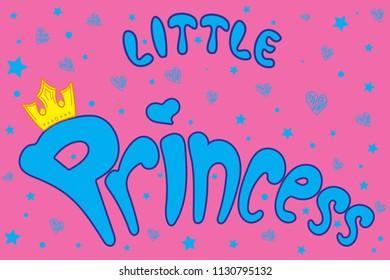 Vector lettering illustration. Baby girl shower card. Newborn baby girl background. Illustration with lettering, crown, princess, hearts and stars. Little princess poster design.