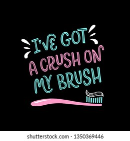 Vector lettering illustration of I've got a crush on my brush. Stylish hand drawn typography poster with dental care quote and toothbrush icon. Cute motivational text for medical cabinet. EPS 10