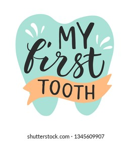Vector lettering illustration of My first tooth. Hand drawn typography poster with dental care quote, tooth icon. Ready congratulations for baby, party invitation or postcard. Made by ink and brush