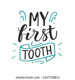 Vector lettering illustration of My first tooth. Hand drawn typography poster with dental care quote. Ready congratulations for baby, parents, party invitation, postcard. Made by ink and brush
