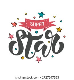 "Vector lettering illustration of ""Super Star"" text for clothes. Kids badge tag icon. Inspirational quote card invitation banner. Calligraphic background. Celebration typography poster. EPS 10"