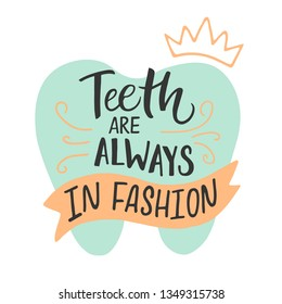 Vector lettering illustration of Teeth are always in fashion. Dentist Day greeting card template. Hand drawn typography poster with dental care quote, tooth icon. Motivational text for medical cabinet