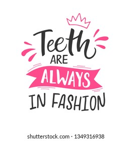 Vector lettering illustration of Teeth are always in fashion. Dentist Day greeting card template. Hand drawn typography poster with dental care quote. Stylish motivational text for medical cabinet.