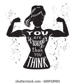Vector lettering illustration You are stronger than you think. Black female silhouette doing bicep curl, hand written motivational phrase and grunge texture. Motivational card, poster or print design.
