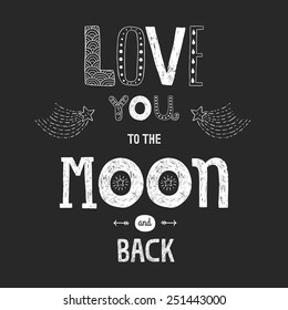 Vector lettering Love you to the moon and back with stars, arrows and comets isolated on black background, hand drawn letters