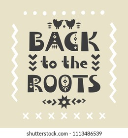 "Vector lettering poster ""Back to the roots"" in ethnic style."