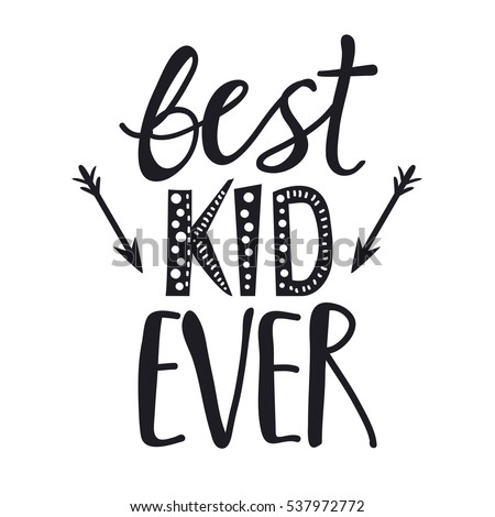 Image of: Stop Vector Lettering Typography Poster With Quote Best Kid Ever Trendy Childish Print Design Shutterstock Vector Lettering Typography Poster Quote Best Stock Vector royalty