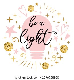 Vector light bulb lamp icon concept of idea Positive phrase Text 'Be a light' into pink lamp decorated pink golden stars hearts Illustration for print banner card icon logo symbol Ispirational quote