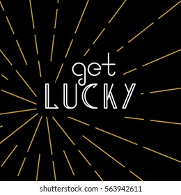 """Vector linear hipster font """"Get lucky"""" greeting card.  Vector lettering quote and custom typography for your designs: t-shirts, bags, posters, invitations, cards, etc."""