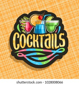 Vector logo for alcoholic Cocktails, black signage with 3 colorful refreshing mocktails and original brush typeface for word cocktails, classic cosmopolitan, blue hawaiian and frozen margarita drinks.