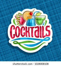 Vector logo for alcoholic Cocktails, cut paper sign with 3 colorful refreshing mocktails and original brush typeface for word cocktails, classic cosmopolitan, blue hawaiian and frozen margarita drinks