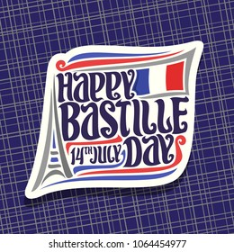 Vector logo for Bastille Day in France, white sign for patriotic holiday of france with abstract eiffel tower, original typeface for words happy bastille day, date 14th july and french national flag.