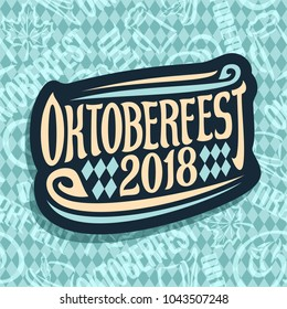 Vector logo for beer festival Oktoberfest on seamless pattern, original brush font for word oktoberfest 2018, lettering typography sign, dark october fest sticker on blue rhombuses background.