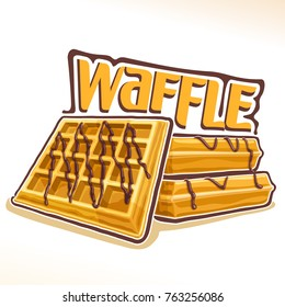 Vector logo for belgian Waffle, illustration of heap sweet square wafers with chocolate for patisserie menu, poster with homemade served pastry and original font for word waffle, fresh belgium dessert