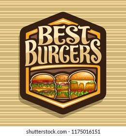 Vector logo for Best Burgers, dark hexagonal sign with cheeseburger, fresh veggieburger, hamburger with fried chicken cutlet, original typeface for words best burgers, illustration for fast food cafe.