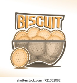 Vector logo for Biscuit, transparent bowl with pile of round crunchy crackers with holes, original typography font for yellow word biscuit, poster with heap of digestive cookies in clear dish on white