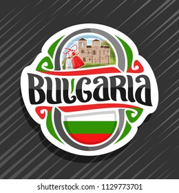 Vector logo for Bulgaria country, fridge magnet with bulgarian flag, original brush typeface for word Bulgaria, bulgarian symbol - red and white martenica, Asenova fortress on cloudy sky background.
