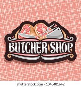Vector logo for Butcher Shop, black vintage sign board with illustration of premium leg ham, big fork and cleaver, original brush lettering for words butcher shop and flourishes on red background.
