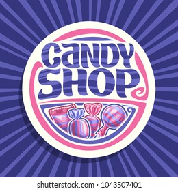 Vector logo for Candy Shop, on round signage 4 wrapped sweets in pink and blue plastic package, original font for words candy shop, lollipop in striped wrap, fruit hard candies in glossy wrapping.