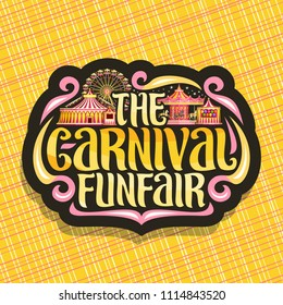 Vector logo for Carnival Funfair, dark sign with circus big top, vintage merry go round carrousel, booth with balloons, ferris wheel in evening, original brush typeface for words the carnival funfair.