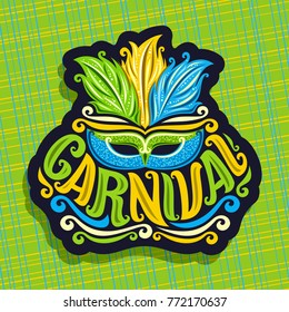 Vector logo for Carnival, poster with brazilian feather headdress and venetian masquerade mask, original font for word title carnival, sign for carnival in Brazil Rio de Janeiro on abstract background