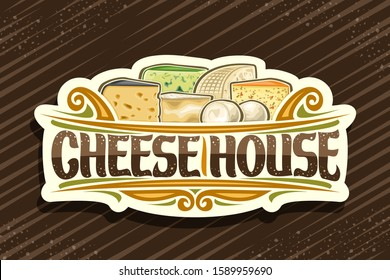 Vector logo for Cheese House, vintage cut paper sign with illustration of many diverse cheese pieces and decorative flourishes, design signboard with original brush typeface for words cheese house.
