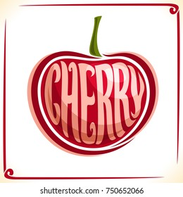 Vector logo for Cherry, label with one whole berry for package of fresh juice or ice cream, price tag with original font for word cherry inscribed in fruit shape, sticker for vegan grocery store.