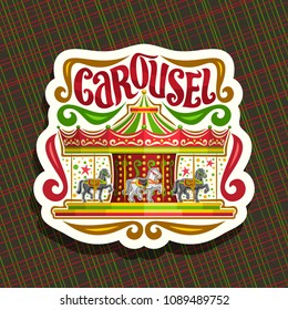 Vector logo for children's Carousel, cut paper sign with merry go round attraction with horses in amusement park, original brush typeface for word carousel, sticker with french vintage carrousel.