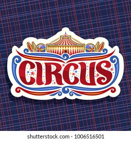Vector logo for Circus, cut paper sign with carnival big top, original brush font for title text circus, vintage decoration with juggling clubs, balls and circus fun fair tent on abstract background.