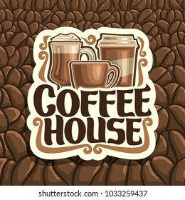 Vector logo for Coffee House, cut paper sign with set of brown porcelain cup, glass of irish coffee, take away cup, original brush typeface for words coffee house on background of roasted coffe beans.