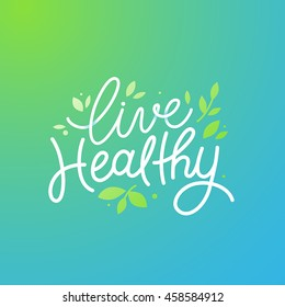 Vector logo design template with hand-lettering text - live healthy - motivational and inspirational poster or card for health and fitness centers, yoga studios, organic and vegetarian food stores