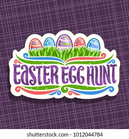 Vector logo for Easter holiday, original handwritten brush typeface for title text easter egg hunt, 5 colorful painted eggs on spring green grass, cut paper label on purple abstract background.