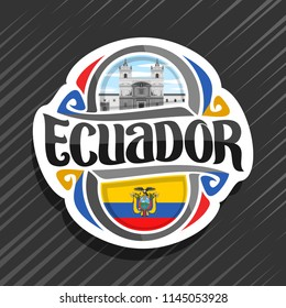 Vector logo for Ecuador country, fridge magnet with ecuadorian flag, original brush typeface for word ecuador, national ecuadorian symbol - Monastery of St. Francis in Quito on cloudy sky background.
