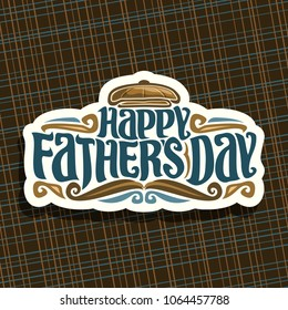 Vector logo for Fathers Day holiday, cut paper sign with vintage flat cap, funny curly mustache, original hipster typeface for blue words happy father's day on brown abstract geometric background.