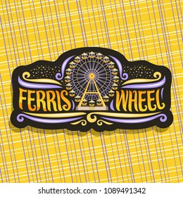 Vector logo for Ferris Wheel, signboard with fairground ride attraction on night starry sky background in amusement park, original brush typeface for words ferris wheel, sticker with vintage carousel.