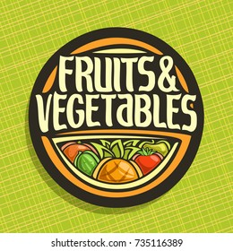Vector logo for Fruits and Vegetables, round sign for organic healthy vegan food, circle badge for price tag of fruit store, label with original script for fruits & vegetables on abstract background.