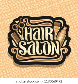 Vector logo for Hair Salon, black signage with hairdresser professional equipment, original brush typeface for words hair salon, design signboard with hairstyle tools for beauty saloon.